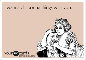 boring things