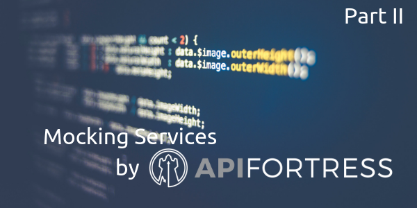 Mocking Services by API Fortress Part II