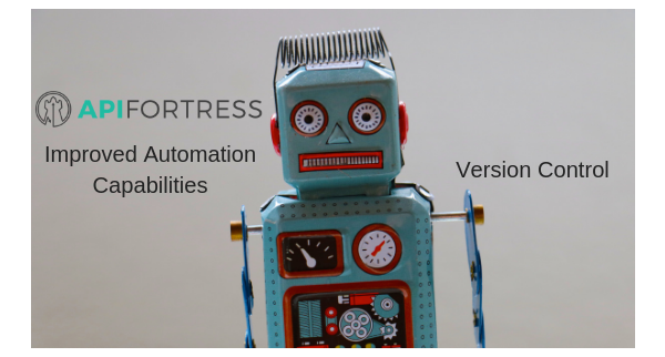 API Fortress Improved Automation Capabilities + Version Control
