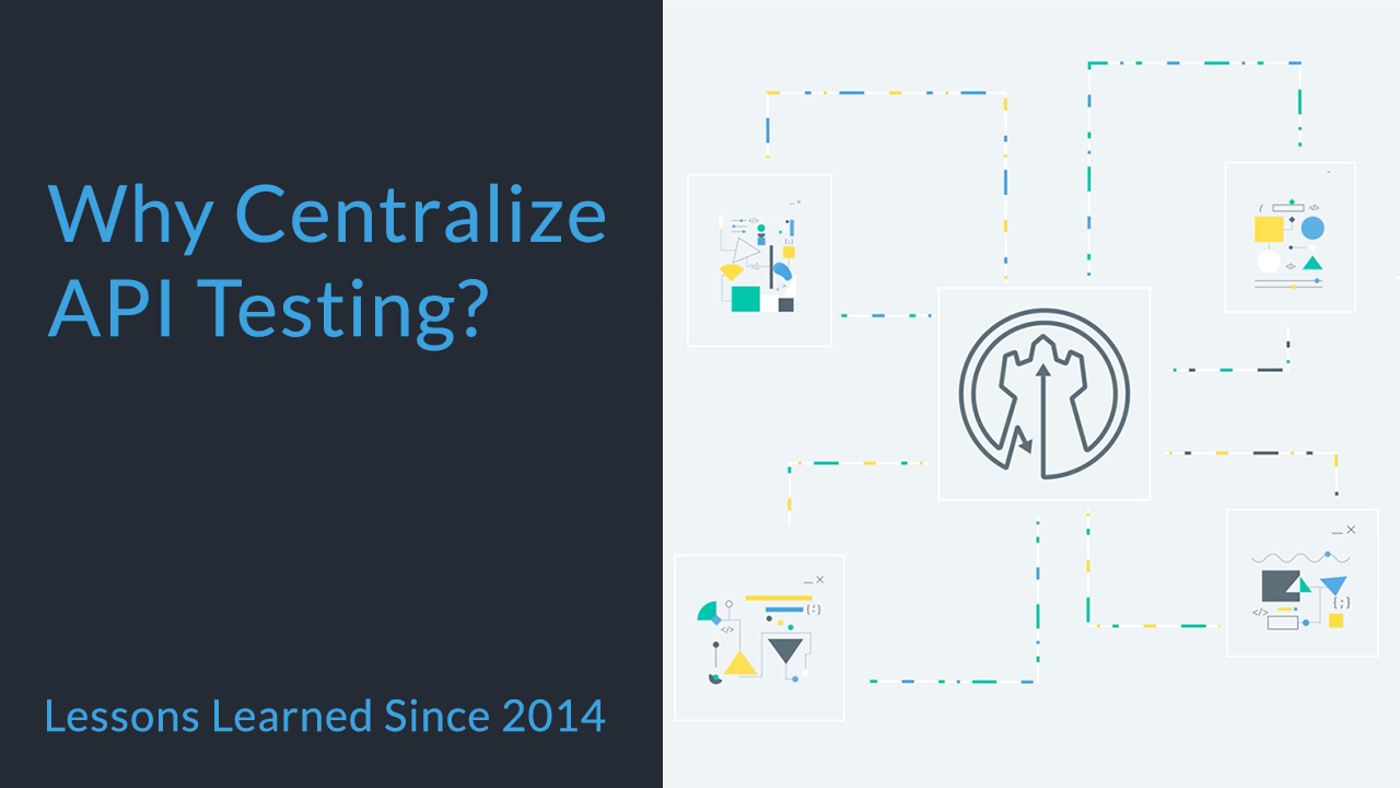 Why Centralize API Testing?